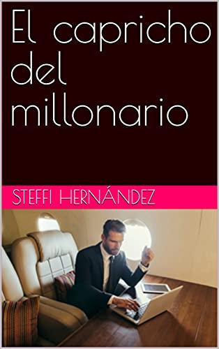 El capricho del millonario de Steffi Hernández