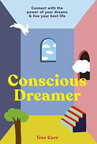 Conscious Dreamer: Connect with the power of your dreams & live your best life