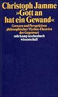 Gott an hat ein Gewand: Grenzen und Perspektiven philosophischer Mythos-Theorien der Gegenwart