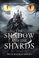 The Shadow and the Shards: Book two of the Foundation Stone Series