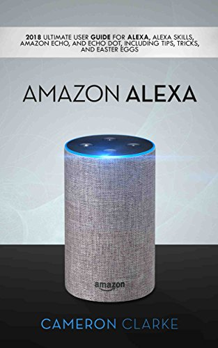 Amazon Alexa: 2018 Ultimate User Guide For Alexa (English Edition)