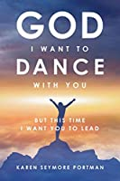God I Want to Dance With You: But This Time I Want You to Lead