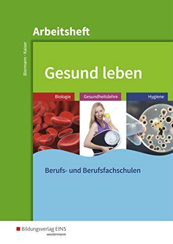 Gesund leben: Biologie - Gesundheitslehre - Hygiene: Arbeitsheft: Biologie - Gesundheitslehre - Hygiene: Arbeitsheft für Berufs- und Berufsfachschulen