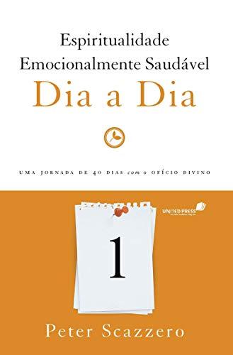 Espiritualidade emocionalmente saudável dia a dia: uma Jornada de 40 Dias com o Ofício Divino