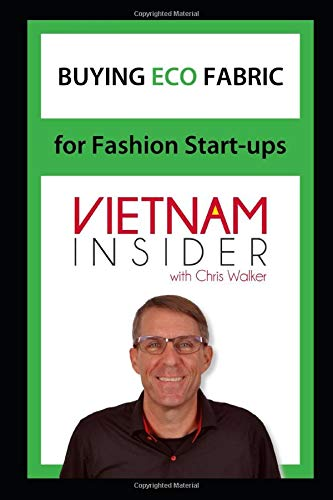 Buying Eco Fabrics for Fashion Start-ups: with Chris Walker based in Vietnam (Overseas Apparel Manufacturing, Band 2)