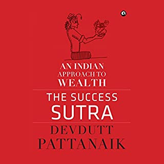 The Success Sutra     An Indian Approach to Wealth              Written by:                                                                                                                                 Devdutt Pattanaik                               Narrated by:                                                                                                                                 Sanjiv Jhaveri                      Length: 4 hrs and 9 mins     1 rating     Overall 3.0
