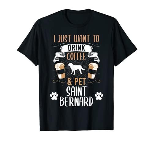 ¿Quieres beber café y mascotas San Bernardo amante de perros Camiseta