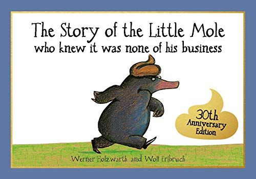 The Story of the Little Mole who knew it was None of his Business: 30th anniversary edition (CBH Children / Picture Books)