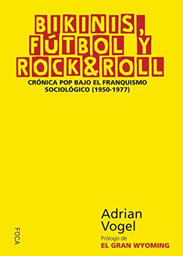 BIKINIS, FÚTBOL Y ROCK & ROLL. Crónica pop bajo el franquismo sociológico (1950-1977) (Investigación nº 151) eBook: VOGEL, ADRIAN: Amazon.es: Tienda Kindle