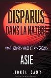 DISPARUS DANS LA NATURE : Vingt histoires vraies et mystérieuses (ASIE)