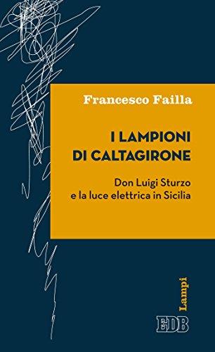 I lampioni di Caltagirone: Don Luigi Sturzo e la luce elettrica in...