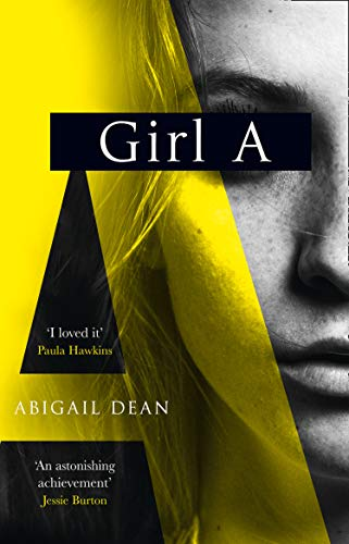 Girl A: The Sunday Times best seller, an astonishing new crime thriller debut novel from the biggest literary fiction voice of 2021