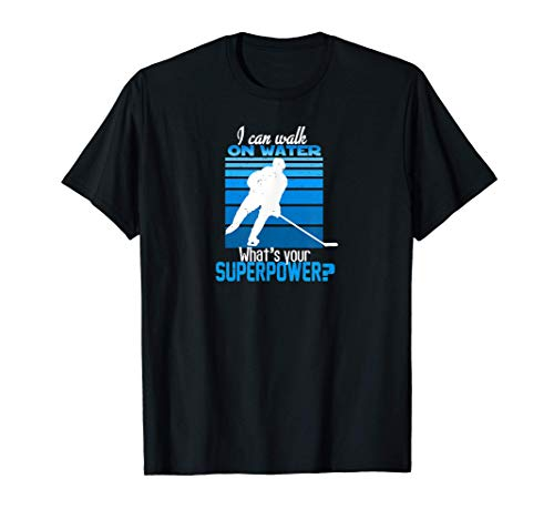 I Can Walk On Water What's Your Superpower Spieler Eishockey T-Shirt