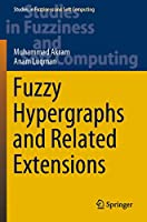 Fuzzy Hypergraphs and Related Extensions (Studies in Fuzziness and Soft Computing, 390)