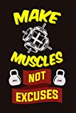 Make Muscles Not Excuses: Weekly Workout Log & Training Journal for Men, Motivational Word Art Cover, 150 Pages, 6 x 9 Inches