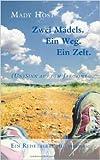 Zwei Mädels. Ein Weg. Ein Zelt: (Un) Sinn auf dem Jakobsweg von Mady Host ( 11. März 2009 )