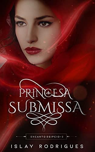 Princesa Submissa: A virgem prometida e o rei cruel (Encanto Egípcio Livro 2)