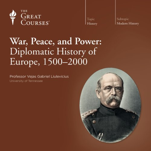 War, Peace, and Power: Diplomatic History of Europe, 1500-2000 audiobook cover art