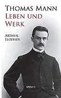 Thomas Mann - Leben und Werk: Biographie