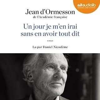 Un jour je m'en irai sans en avoir tout dit                   De :                                                                                                                                 Jean d'Ormesson                               Lu par :                                                                                                                                 Daniel Nicodème                      Durée : 5 h et 3 min     49 notations     Global 4,3