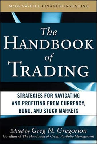 The Handbook of Trading: Strategies for Navigating and Profiting from Currency, Bond, and Stock Markets (McGraw-Hill Financial Investing)