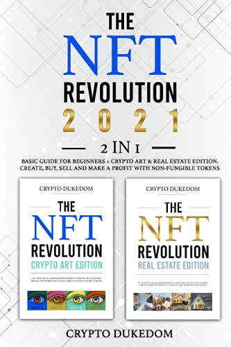 The NFT Revolution 2021: 2 in 1 Basic guide for beginners + Crypto art & Real Estate Edition. Create, buy, sell and make a profit with non-fungible tokens