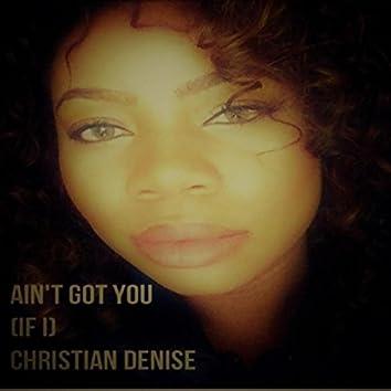 Ain't Got You (If I)