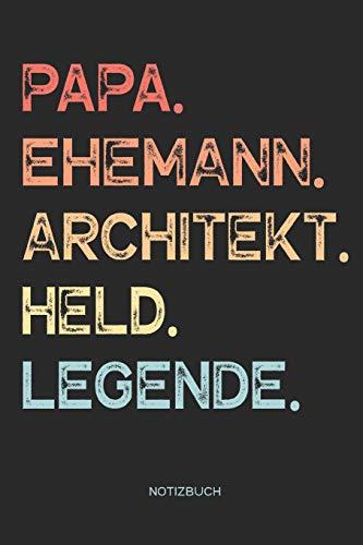 Papa. Ehemann. Architekt. Held. Legende. | Notizbuch: Notizbuch für Vater & Papa | Vatertagsgeschenk, Geschenk Geschenkidee für Architekten Väter ... | 110 Seiten weiße, linierte Seiten