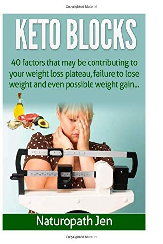 Keto Blocks: 40 Factors that may be contributing to your weight loss plateau, failure to lose weight and even possible weight gain...
