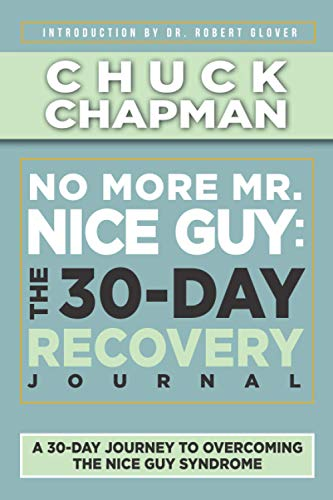 No More Mr. Nice Guy: The 30-Day Recovery Journal: A Supplemental Work to No More Mr. Nice Guy by Dr. Robert Glover
