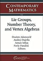 Lie Groups, Number Theory, and Vertex Algebras (Contemporary Mathematics)