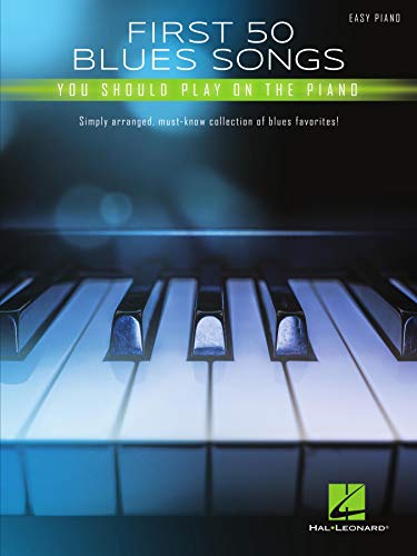 First 50 Blues Songs You Should Play on the Piano: Simply Arranged, Must-Know Collection of Blues Favorites (English Edition)
