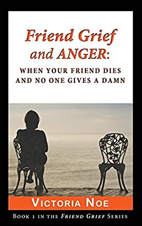 Friend Grief and Anger: