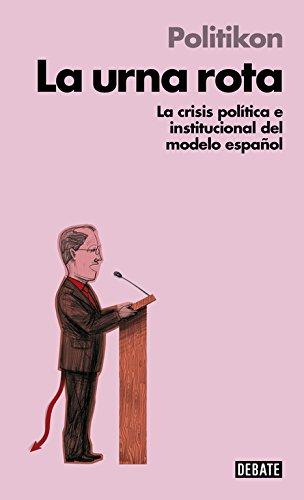 La urna rota (Libros para entender la crisis): La crisis política e institucional del modelo español