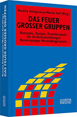 Das Feuer großer Gruppen: Konzepte, Designs, Praxisbeispiele für Grossveranstaltungen (Systemisches Management)