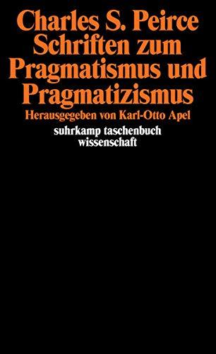 Schriften zum Pragmatismus und Pragmatizismus: Herausgegeben von Karl-Otto Apel. Übersetzt von Gert Wartenberg (suhrkamp taschenbuch wissenschaft)