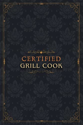 Grill Cook Notebook Planner - Certified Grill Cook Job Title Working Cover To Do List Journal: 5.24 x 22.86 cm, 6x9 inch, To Do List, Over 100 Pages, Diary, Diary, Goals, Event, Homeschool, A5