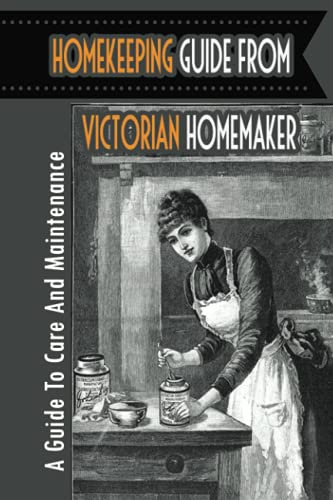 Homekeeping Guide From Victorian Homemaker: A Guide To Care And Maintenance: Women'S Victorian Makeup