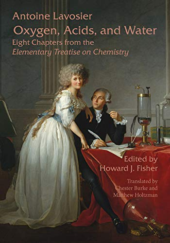 Oxygen, Acids, and Water: Eight Chapters from the Elementary Treatise on Chemistry by Howard J. Fisher