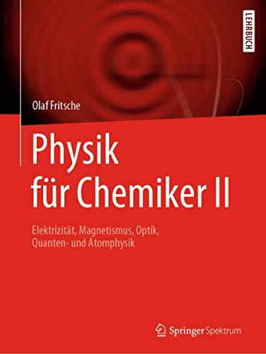 Physik für Chemiker II: Elektrizität, Magnetismus, Optik, Quanten- und Atomphysik