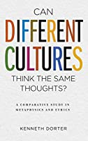 Can Different Cultures Think the Same Thoughts?: A Comparative Study in Metaphysics and Ethics