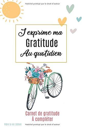 J'exprime ma gratitude au quotidien: Mon journal de gratitude avec un jour une page pour plus de bonheur en 5 minutes par jour | 6 x 9 pouces, 101 pages |