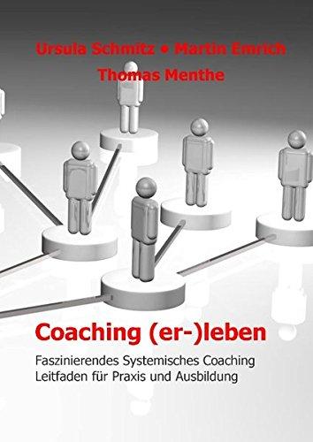 Coaching (er-)leben: Faszinierendes Systemisches Coaching - Leitfaden für Praxis und Ausbildung: Faszinierendes Systemisches Coaching - Leitfaden fr Praxis und Ausbildung