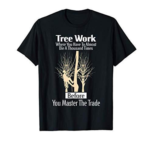 Arborist Tree Climber Tree Work Tree Climbing Profession T-Shirt