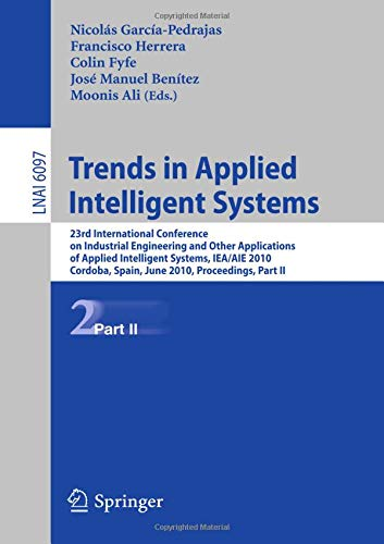 Trends in Applied Intelligent Systems: 23rd International Conference on Industrial Engineering and Other Applications of Applied Intelligent Systems, ... Spain, June 1-4, 2010, Proceedings, Part II