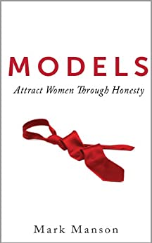 Models: Attract Women Through Honesty by [Mark Manson]