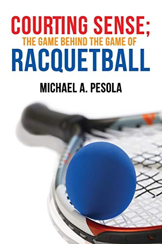 Compare Textbook Prices for Courting Sense;  The Game Behind the Game of Racquetball  ISBN 9780359275892 by Pesola, Michael A.