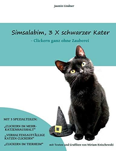 Simsalabim, 3 x schwarzer Kater: Clickern ganz ohne Zauberei