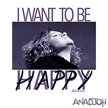 I want to be happy (acoustic)