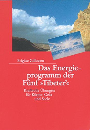 Das Energieprogramm der Fünf »Tibeter«®: Kraftvolle Übungen für Körper, Geist und Seele (Die Fünf »Tibeter«®)